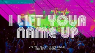 Planetshakers | I Lift Your Name Up | Official Music Video