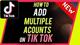How to Add Multiple Accounts on TikTok