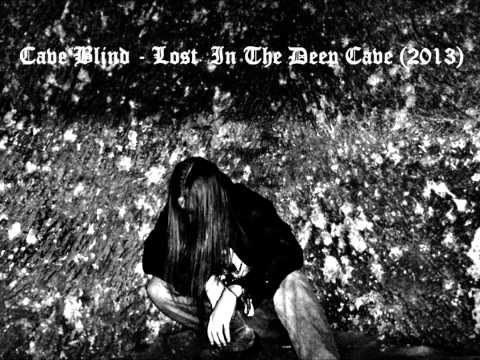 Cave Blind - Cave Blind - Lost In The Deep Cave (2013)