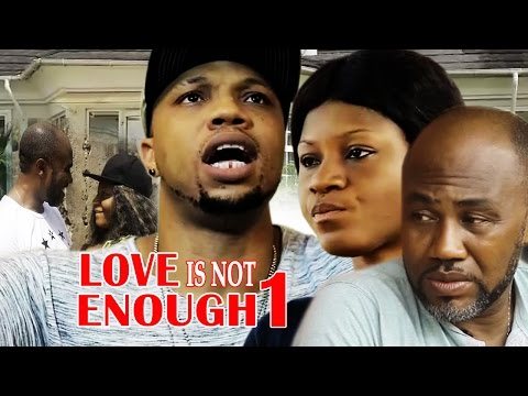 Love Is Not Enough Season 1   - 2017 Latest Nigerian Nollywood movie