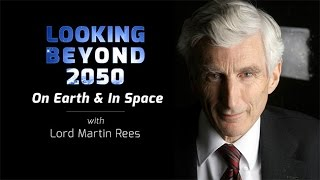 Looking Beyond 2050 — On Earth and in Space with Lord Martin Rees