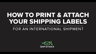 How To Print & Attach An International Shipping Label With Ship Sticks