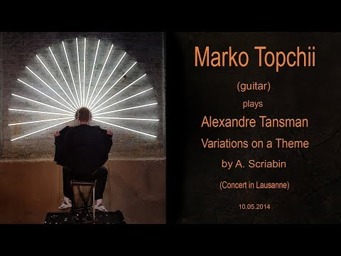 Marko Topchii; Alexandre Tansman - Variations on a Theme by Scriabin (Concert in Lausanne)