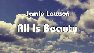 Jamie Lawson   All Is Beauty (Lyrics Video)