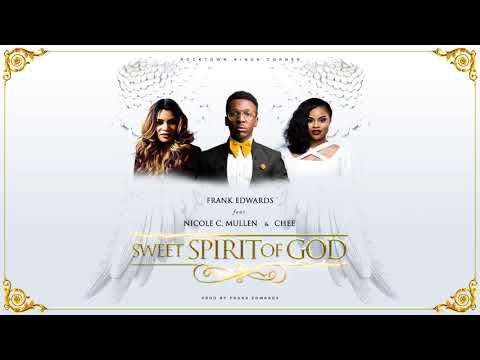 Frank Edwards Ft. Nicole C. Mullen & Chee - Sweet Spirit Of God