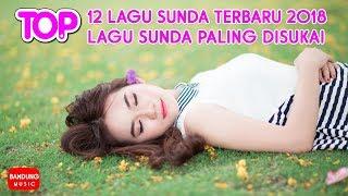 TOP 12 Lagu Sunda Terbaru 2018 | Lagu Sunda Paling Disukai