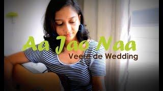 Aa Jao Naa | Arijit Singh | Veere Di Wedding | Female cover