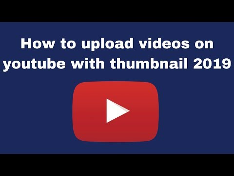 How to upload videos on youtube with thumbnail 2019