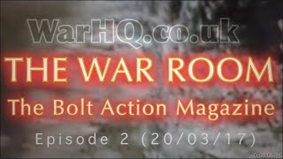 THE WAR ROOM  WEEKLY BOLT ACTION MAGAZINE SHOW 20 March 2017