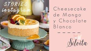 Cheesecake de Mango y Chocolate Blanco - Recetas Stories Megasilvita