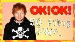 50 FATOS SOBRE: ED SHEERAN