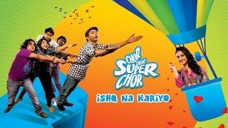 Ishq Na Kariyo - Song - Chor Chor Super Chor