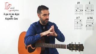 A que no me dejas de Alejandro Sanz ( Acordes y letra )