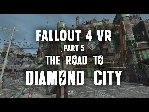 Fallout 4 VR Part 5: The Road to Diamond City - Plus, Saving Nick Valentine