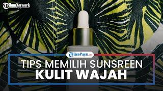 Tips Memilih Sunscreen untuk Kulit Wajah