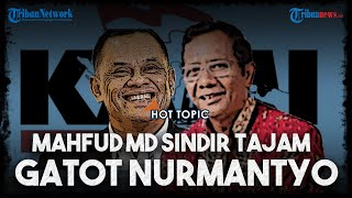 POPULER : HOT TOPIC Mahfud MD Beri Sindiran Tajam untuk Gatot Nurmantyo: Bukan Siapa-siapa Dia!