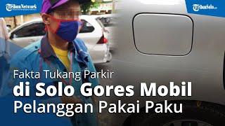 Fakta Tukang Parkir di Solo Gores Mobil Pelanggan, Gara-gara Tarif hingga Ganti Rugi Ratusan Ribu