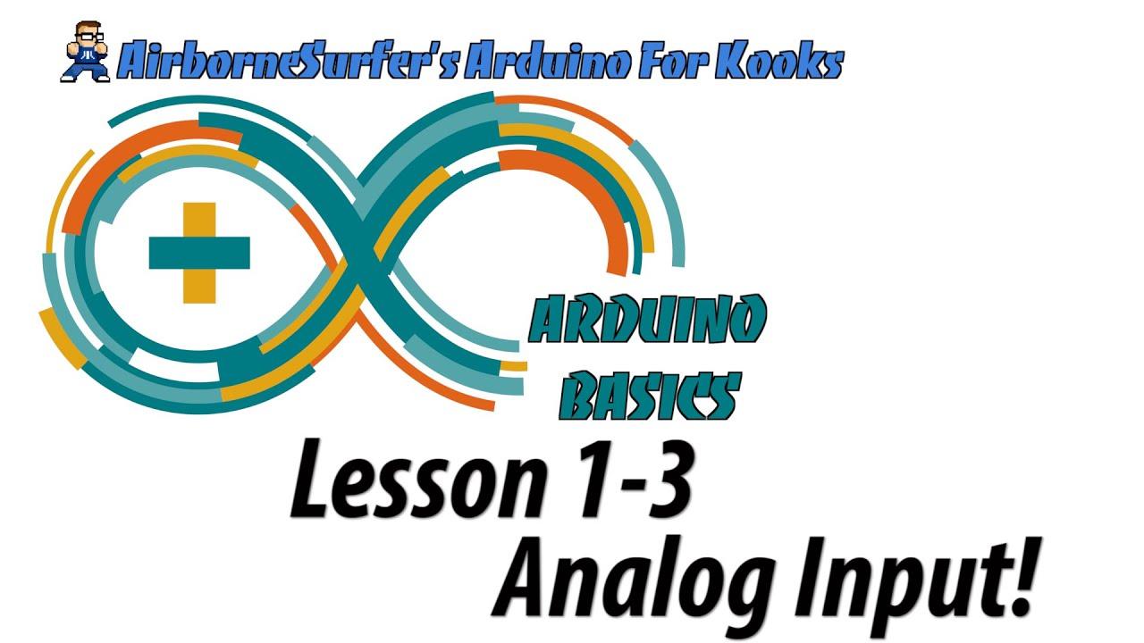 """Arduino Basics Lesson 1-3: """"Analog Input!"""""""