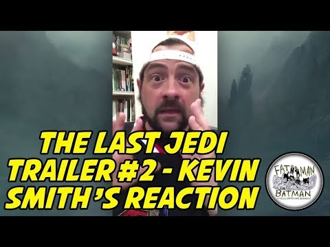 THE LAST JEDI TRAILER #2 - KEVIN SMITH'S REACTION