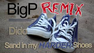 Dido - Sand In My Harder Shoes (BigP Remix)
