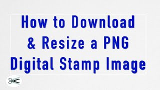 How To Download/Resize PNG Digital Stamp Images | Mindless Crafting
