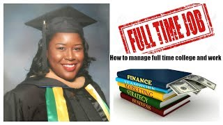 Fulltime Work And College: How To Master Being A Full Time Student With A Full Time Job