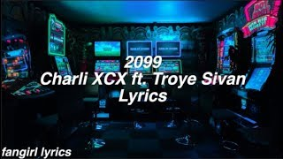 2099 || Charli XCX Ft. Troye Sivan Lyrics