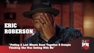 Eric Roberson - A Last Minute Band & Delusional Drunk Groupie (247HH Wild Tour Stories)
