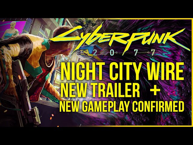 Cyberpunk 2077 News - New Trailer and Gameplay Confirmed at Night City Wire & Free Goodies