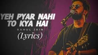 Ye Pyaar Nahi Toh Kya Hai Lyrics , Rahul Jain - YouTube