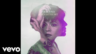 Norah Jones   Just A Little Bit (Audio)
