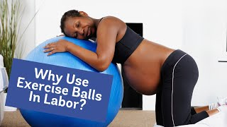 Why Use Exercise Balls (or Birth Balls!) During Labor?