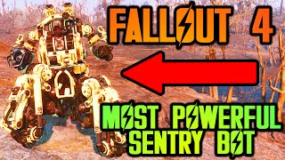 Fallout 4 - #1 BEST \ MOST POWERFUL SENTRY BOT BUILD IN FALLOUT 4   AUTOMATRON DLC