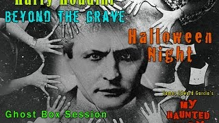 HOUDINI Beyond the Grave Halloween REAL SEANCE GHOST Box Session paranormal MY HAUNTED DIARY