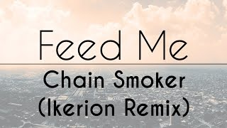 Feed Me - Chain Smoker (Ikerion Remix)