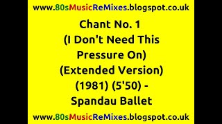 Chant No. 1 (I Don't Need This Pressure On) (Extended Version) - Spandau Ballet | 80s Club Mixes