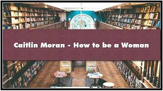 Caitlin Moran - How To Be A Woman Audiobook
