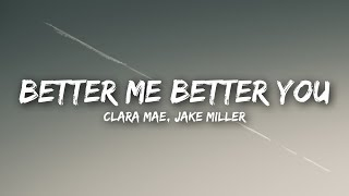 Clara Mae, Jake Miller   Better Me Better You (Lyrics  Lyrics Video)