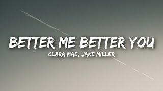 Clara Mae, Jake Miller - Better Me Better You (Lyrics / Lyrics Video)