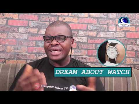 DREAM ABOUT WATCH - Evangelist Joshua Dream Dictionary