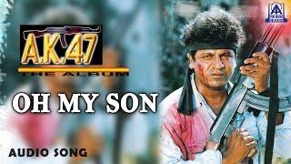 """AK 47 - """"Oh My Son"""" Audio Song   Shivarajkumar, Chandini   Hamsalekha   Akash Audio"""