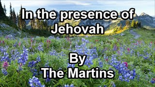 In the presence of Jehovah - The Martins  (Lyrics)
