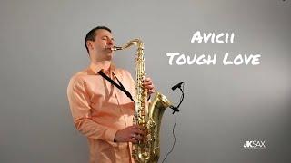 Avicii   Tough Love Ft. Agnes, Vargas & Lagola (Instrumental Saxophone Cover By JK Sax)