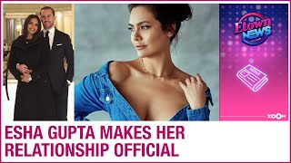 Esha Gupta makes her relationship OFFICIAL with Spanish beau Manuel Campos Gaullar