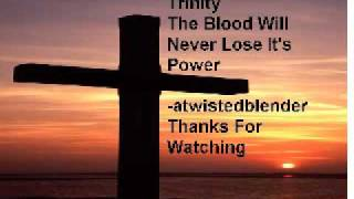 The Blood Will Never Lose It's Power- Trinity