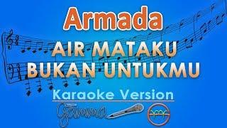 Armada   Air Mataku Bukan Untukmu (Karaoke) | GMusic