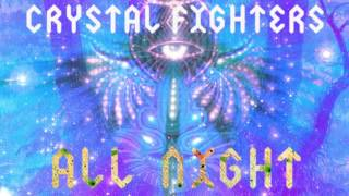 Crystal Fighters - All Night (Audio)