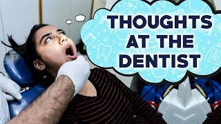 Thoughts You Have At The Dentist | MostlySane