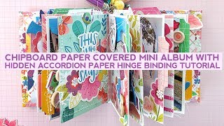 Tutorial: How To Make A Chipboard Paper Covered Mini Album With Hidden Accordion Paper Hinge Binding