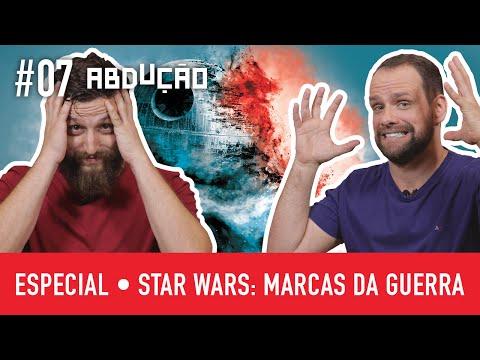 Especial STAR WARS: Marcas da Guerra | ABDUÇÃO #07